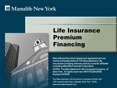 Life Insurance Premium Financing Manulife and the block design are registered service marks and trademarks of The Manufacturers Life Insurance Company.