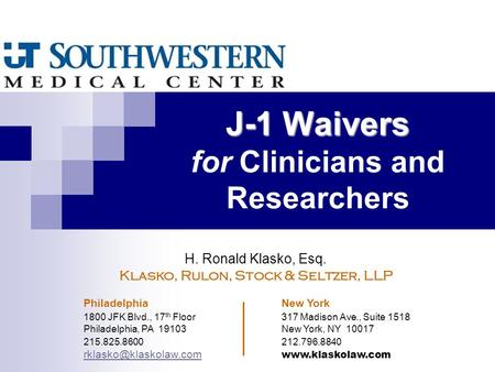 J-1 Waivers J-1 Waivers for Clinicians and Researchers H. Ronald Klasko, Esq. Klasko, Rulon, Stock & Seltzer, LLP Philadelphia New York 1800 JFK Blvd.,