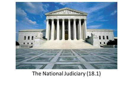 The National Judiciary (18.1). Dual Court System Federal courts – 120+ federal courts in U.S. State courts – Each state has its own court system.