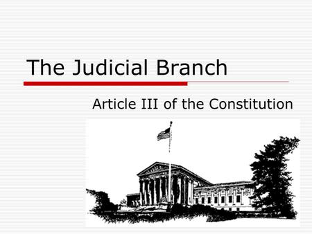 The Judicial Branch Article III of the Constitution.