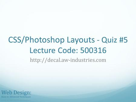 CSS/Photoshop Layouts - Quiz #5 Lecture Code: 500316