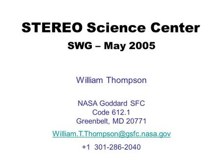 STEREO Science Center SWG – May 2005 William Thompson NASA Goddard SFC Code 612.1 Greenbelt, MD 20771 +1 301-286-2040.