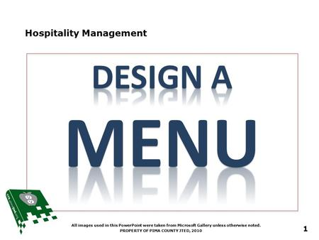 Hospitality Management PROPERTY OF PIMA COUNTY JTED, 2010 1 All images used in this PowerPoint were taken from Microsoft Gallery unless otherwise noted.