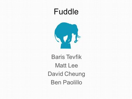 Fuddle Baris Tevfik Matt Lee David Cheung Ben Paolillo.