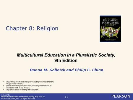 Gollnick/Chin Multicultural Education in a Pluralistic Society, 9e © 2013, by Pearson Education, Inc. All Rights Reserved. 8-1 Chapter 8: Religion Donna.