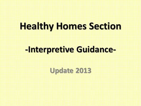Healthy Homes Section -Interpretive Guidance- Update 2013.