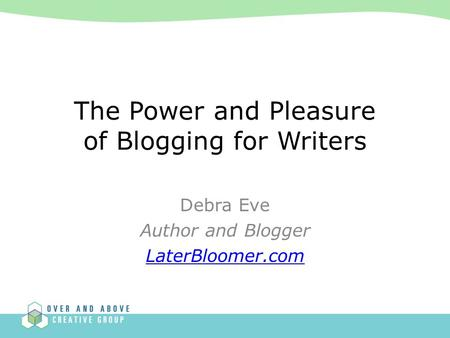 Debra Eve Author and Blogger LaterBloomer.com The Power and Pleasure of Blogging for Writers.