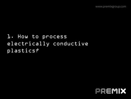 1. How to process electrically conductive plastics?