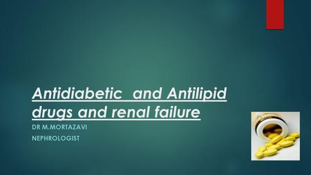 Antidiabetic and Antilipid drugs and renal failure DR M.MORTAZAVI NEPHROLOGIST.