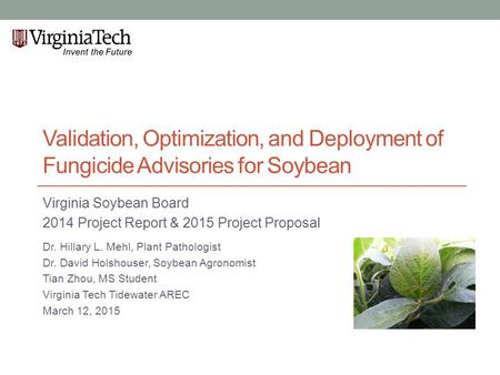 Validation, Optimization, and Deployment of Fungicide Advisories for Soybean Virginia Soybean Board 2014 Project Report & 2015 Project Proposal Dr. Hillary.