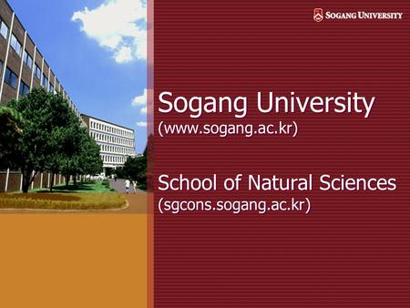 Sogang University (www.sogang.ac.kr) School of Natural Sciences (sgcons.sogang.ac.kr)