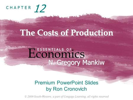 © 2009 South-Western, a part of Cengage Learning, all rights reserved C H A P T E R The Costs of Production E conomics E S S E N T I A L S O F N. Gregory.