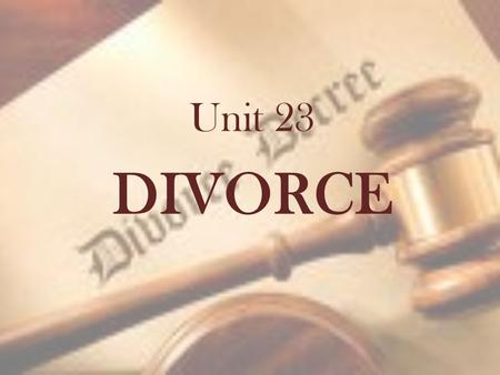 Unit 23 DIVORCE. Judicial Divorce under English Law MARRIAGE DISSOLUTION / TERMINATION BREAKDOWN OF MARRIAGE The rules governing marriage (eg. What is.