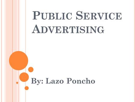 P UBLIC S ERVICE A DVERTISING By: Lazo Poncho.