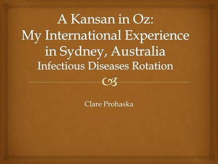 Clare Prohaska.   Placed at Royal Prince Alfred Hospital in Sydney, Australia  14 hour flight from LAX to SYD Australia.