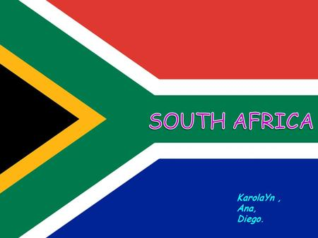 KarolaYn, Ana, Diego.. T he Republic of South Africa is a country located at the southern tip of Africa. It borders the countries of Namibia, Botswana,