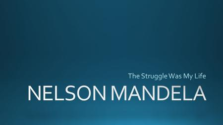 A LEADER OF HIS PEOPLE Nelson Mandela was the first black President of South Africa. He spent 27 years in prison for trying to overthrow the pro-apartheid.