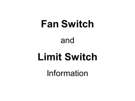 Fan Switch and Limit Switch Information. FAN Switch.