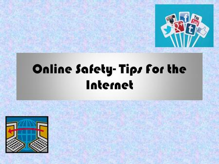 Online Safety- Tips For the Internet WELCOMETOTHEINTERNET WELCOME TO THE INTERNET! The internet is a fun place to talk to friends or research things.