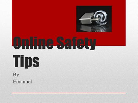 Online Safety Tips By Emanuel. Online Safety * Always be safe online *Never send mean messages to any one *Always be on appropriate sites *Never share.