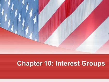 "Chapter 10: Interest Groups Interest Groups: A Natural Phenomenon In Democracy in America, Alexis de Tocqueville wrote ""... in no country of the world."