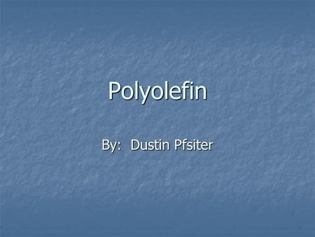 Polyolefin By: Dustin Pfsiter. Most Common Use: Heat Shrink Tubing Heat Shrink Tubing.