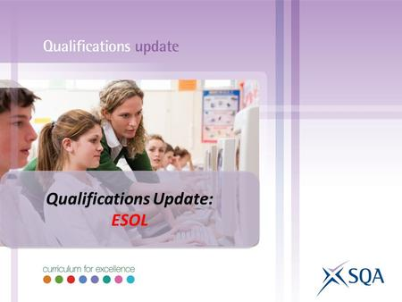 Qualifications Update: ESOL Qualifications Update: ESOL.