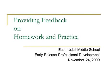 Providing Feedback on Homework and Practice East Iredell Middle School Early Release Professional Development November 24, 2009.
