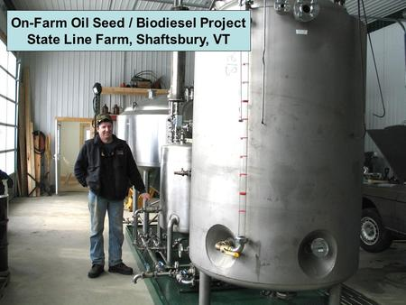 On-Farm Oil Seed / Biodiesel Project State Line Farm, Shaftsbury, VT.