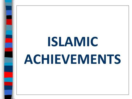 ISLAMIC ACHIEVEMENTS ■ Essential Question: – What were the important contributions of Muslim scholars during the Islamic Empire? ■ Warm-Up Question: