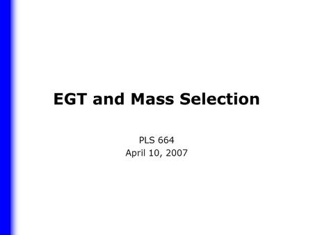 EGT and Mass Selection PLS 664 April 10, 2007. Early Generation Testing Objective: identify those populations that are likely to contain superior lines.