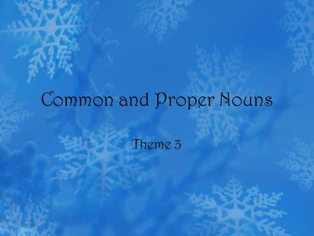 Common and Proper Nouns Theme 3. Common Nouns A common noun is a person, place, or thing that is generic and not specific. –A common noun begins with.