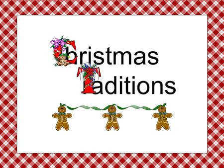 Hristmas raditions. How does your family celebrate Christmas?  Christmas is a holiday that is enjoyed all around the world.  People celebrate Christmas.