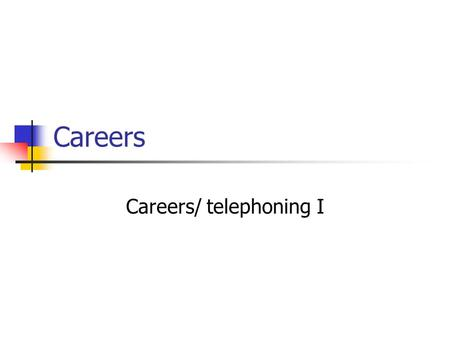 Careers Careers/ telephoning I. The term career is usually understood as: The particular occupation for which you are trained The sum of your life experiences.