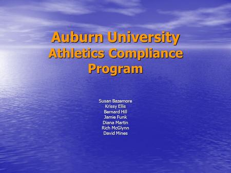 Auburn University Athletics Compliance Program Susan Bazemore Krissy Ellis Bernard Hill Jamie Funk Diana Martin Rich McGlynn David Mines.