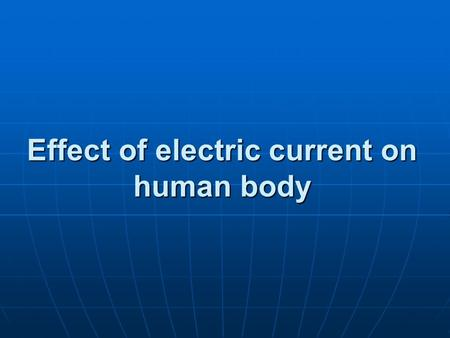 Effect of electric current on human body. What is electric current?