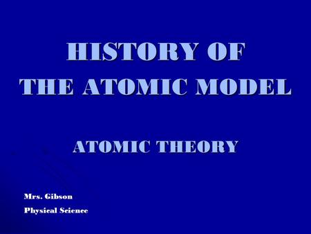 HISTORY OF THE ATOMIC MODEL ATOMIC THEORY