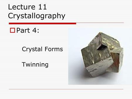  Part 4: Crystal Forms Twinning Lecture 11 Crystallography.