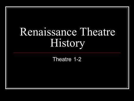 Renaissance Theatre History Theatre 1-2. Renaissance Drama (1500 – 1700 CE) Renaissance means rebirth of classical knowledge.