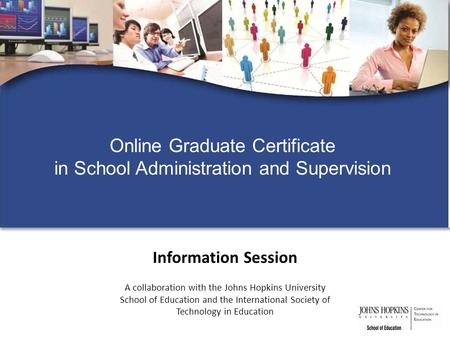 Information Session A collaboration with the Johns Hopkins University School of Education and the International Society of Technology in Education Online.
