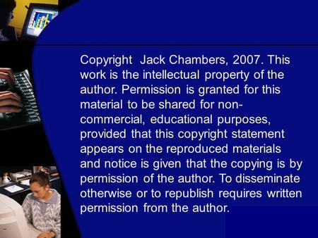 Copyright Jack Chambers, 2007. This work is the intellectual property of the author. Permission is granted for this material to be shared for non- commercial,