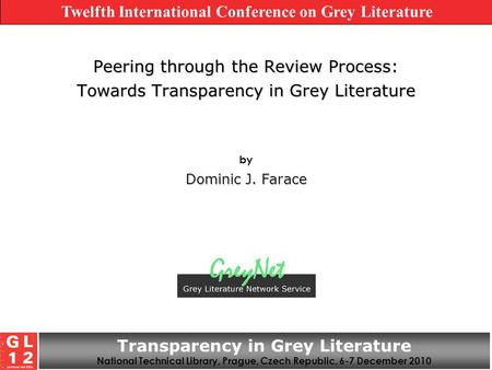 Peering through the Review Process: Towards Transparency in Grey Literature by Dominic J. Farace Twelfth International Conference on Grey Literature Transparency.