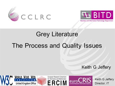 Keith G Jeffery Director, IT Grey Literature The Process and Quality Issues Keith G Jeffery.