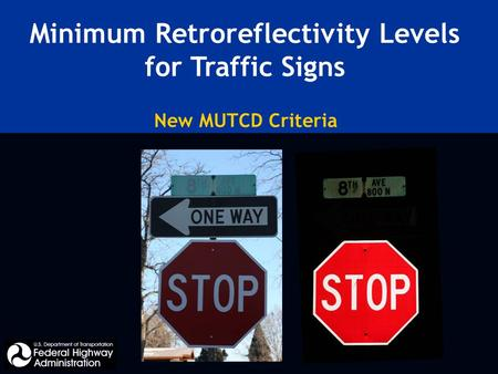 Minimum Retroreflectivity Levels for Traffic Signs New MUTCD Criteria.