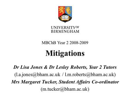 Mitigations Dr Lisa Jones & Dr Lesley Roberts, Year 2 Tutors / Mrs Margaret Tucker, Student Affairs Co-ordinator.