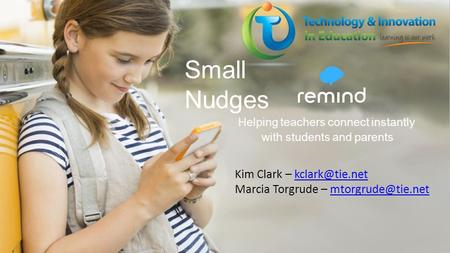 Helping teachers connect instantly with students and parents Kim Clark – Marcia Torgrude –