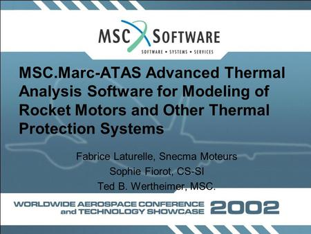 MSC.Marc-ATAS Advanced Thermal Analysis Software for Modeling of Rocket Motors and Other Thermal Protection Systems Fabrice Laturelle, Snecma Moteurs Sophie.