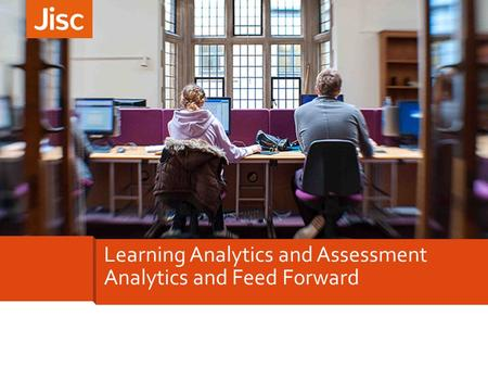 Learning Analytics and Assessment Analytics and Feed Forward.