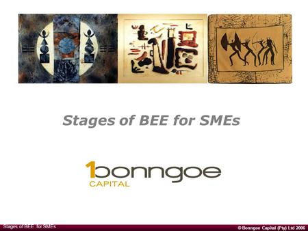 © Bonngoe Capital (Pty) Ltd 2006 Stages of BEE for SMEs.