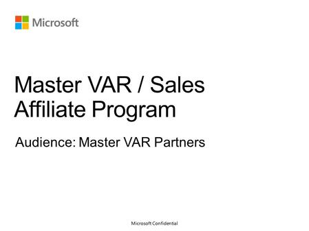 Overview of the Master VAR Sales Affiliate process Partner Requirements Benefits of Change Module 1 – Introduction to Master VAR/Sales Affiliate Program.